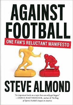 Against Football - One Fan's Reluctant Manifesto .jpg