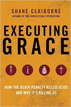 Executing Grace- How the Death Penalty Killed Jesus and Why It's Killing Us .jpg