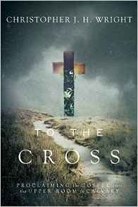 To the Cross- Proclaiming the Gospel from the Upper Room to Calvary.jpg