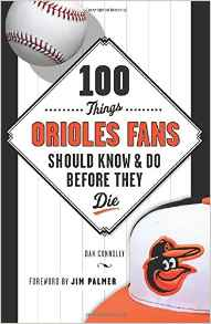 100 Things Orioles Fans Should Know and Do Before They Die.jpg