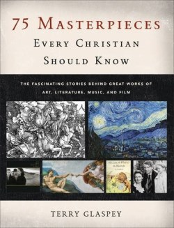 75 Masterpieces Every Christian Should Know- The Fascinating Stories Behind Great Works of Art.jpg