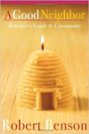 A Good Neighbor- Benedict's Guide to Community Robert Benson .jpg