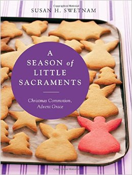 A Season of Little Sacraments- Christmas Commotion, Advent Grace.jpg