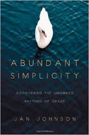 Abundant Simplicity- Discovering the Unhurried Rhythms of Grace.jpg