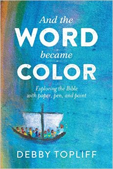 And the Word Became Color- Exploring the Bible with Paper, Pen, and Paint.jpg