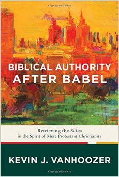 Biblical Authority After Babel- Retrieving the Solas in the Spirit of Mere Protestant Christianity .jpg