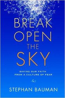 Break Open the Sky- Saving Our Faith from the Culture of Fear.jpg