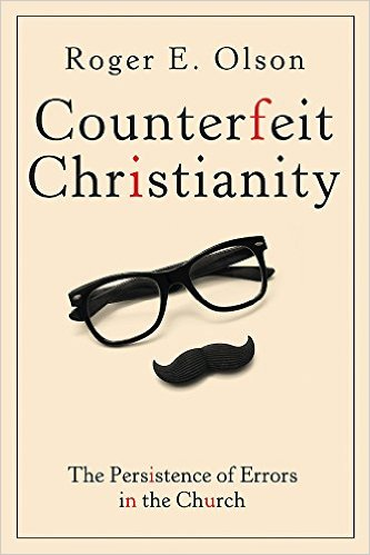 Counterfeit Christianity- The Persistence of Errors in the Church Roger Olson.jpg