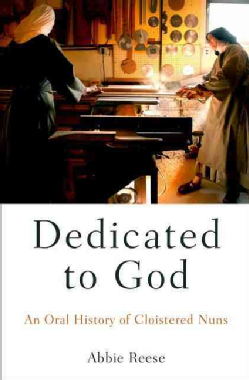 Dedicated-to-God-An-Oral-History-of-Cloistered-Nuns-Hardcover-P9780199947935.JPG