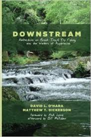 Downstream- Reflections on Brook Trout, Fly Fishing, and the Waters of Appalachia.jpg