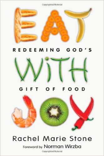 Eat with Joy- Redeeming God's Gift of Food Rachel Stone .jpg