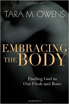 Embracing the Body- Finding God in Our Flesh and Bone.jpg