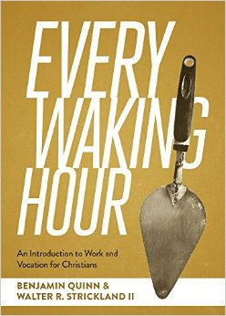 Every Waking Hour- An Introduction to Work and Vocation for Christians .jpg