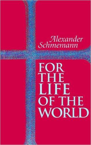 For the Life of the World Schmemann.jpg