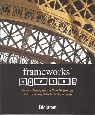 Frameworks- How To Navigate the New Testament- An extraordinary Guide for Ordinary People.jpg