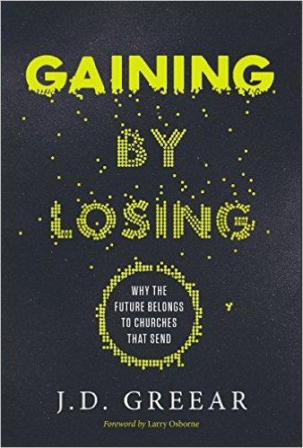 Gaining By Losing- Why the Future Belongs to Churches That Send .jpg