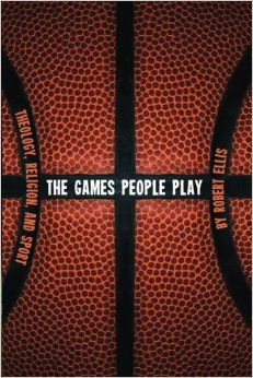 Games People Play - Theology, Religion, and Sport .jpg