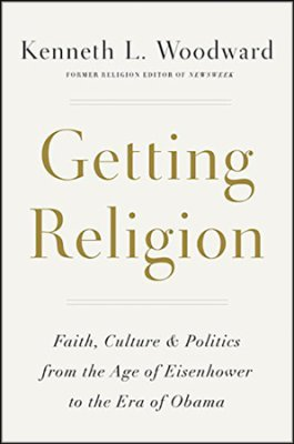 Getting Religion- Faith, Culture, and Politics from the Age of Eisenhower to the Era of Obama .jpg