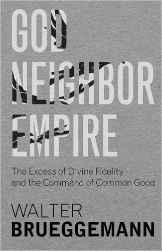 God, Neighbor, Empire- The Excess of Divine Fidelity and the Command of Common Good.jpg