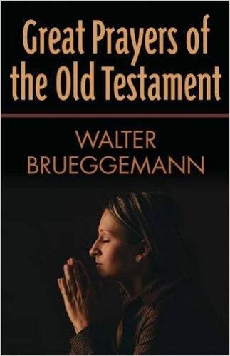 Great Prayers of the Old Testament Walter Brueggemann.jpg
