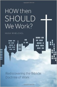 How Then Should We Work- Discovering the Biblical Doctrine of Work .jpg