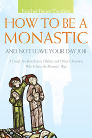 How to Be a Monastic and Not Leave Your Day Job .jpg