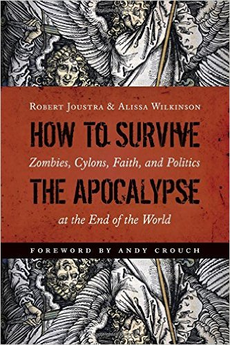 How to Survive The Apocalypse- Zombies, Cylons, Faith, and Politics at the end of the World .jpg
