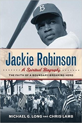 Jackie Robinson- A Spiritual Biography --The Faith of a Boundary-Breaking Hero.jpg