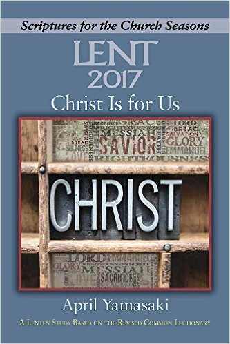 Lent 2017 Christ Is For Us- A Lenten Study Based on the Revised Common Lectionary.jpg