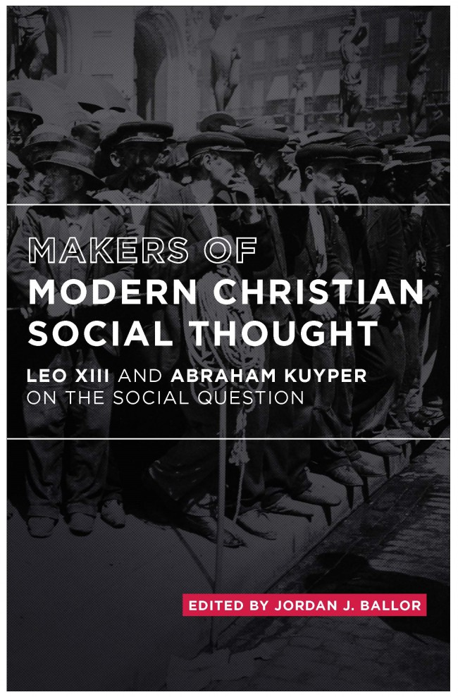 Makers of Modern Christian Social Thought- Abraham Kuyper and Pope Leo XIII .jpg