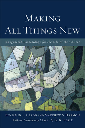 Making All Things New- Inaugurated Eschatology for the Life of the Church.jpg