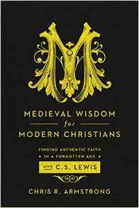 Medieval Wisdom for Modern Christians- Finding Authentic Faith in a Forgotten Age .jpg