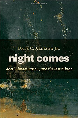 Night Comes- Death, Imagination, and the Last Things.jpg