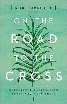 On the Road to the Cross- Experience Easter With Those Who Were There .jpg