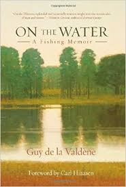On the Water- A Fishing Memoir Guy de la Valdene.jpg