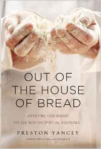 Out of the House of Bread- Satisfying Your Hunger for God with the Spiritual Disciplines .jpg