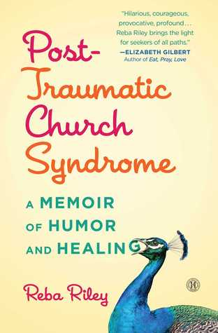 Post Traumatic Church Syndrome- A Memoir of Humor and Healing Reba Riley.jpg