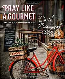 Pray Like a Gourmet- Creative Ways to Feed Your Soul David Brazzeal.jpg