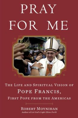 Pray for Me- The Life and Spiritual Vision  of Pope Francis,.jpg
