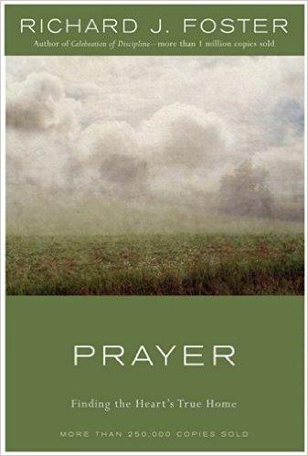 Prayer- Finding the Heart's True Home Richard Foster.jpg