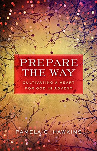 Prepare the Way- Cultivating a Heart for God in Advent .jpg