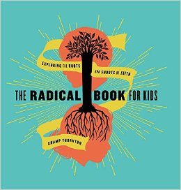 Radical Book for Kids- Exploring the Roots and Shoots of Faith Champ Thornton.jpg
