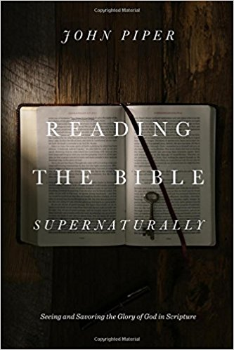 Reading the Bible Supernaturally- Seeing and Savoring the Glory of God in Scripture.jpg