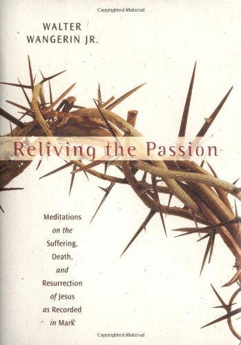 Reliving the Passion- Meditations on the Suffering, Death, and Resurrection of Jesus as Recorded in Mark .jpg