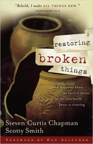 Restoring Broken Things Steven Curtis Chapman & Scotty Smith .jpg