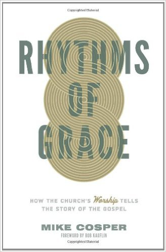 Rhythms of Grace- How the Church's Worship Tells the Story of the Gospel.jpg