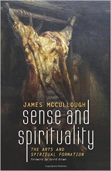 Sense and Spirituality- The Arts and Spiritual Formation James McCullough.jpg