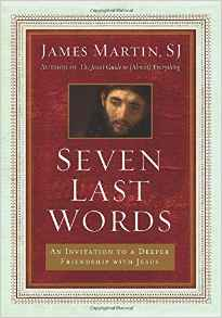 Seven Last Words- An Invitation to a Deeper Friendship with Jesus.jpg
