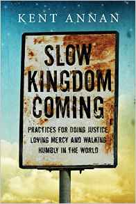 Slow Kingdom Coming- Practices for Doing Justice, Loving Mercy and Walking Humbly.jpg