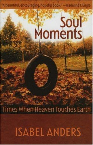 Soul Moments- Times When Heaven Touches Earth.jpg